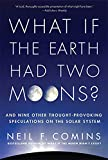 Image of What If the Earth Had Two Moons?: And Nine Other Thought-Provoking Speculations on the Solar System