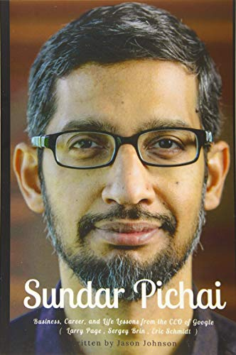 Sundar Pichai: Business, Career, and Life Lessons from the CEO of Google ( Larry Page , Sergey Brin , Eric Schmidt )