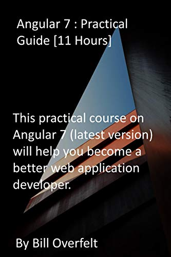 Angular 7 : Practical Guide [11 Hours]: This practical course on Angular 7 (latest...
