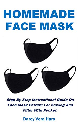 HOMEMADE FACE MASK: Step By Step Instructional Guide On Face Mask Pattern For Sewing And Filter With Pocket.