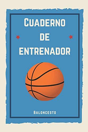 Cuaderno de Entrenador Baloncesto: 110 páginas con Espacio para Jugadas, Notas, Entrenamientos   Regalo Perfecto para Entrenadores de Basket