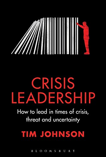 Johnson, T: Crisis Leadership: How to Lead in Times of Crisis, Threat and Uncertainty