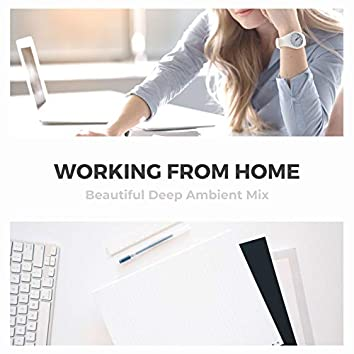 Working from Home: Beautiful Deep Ambient Mix
