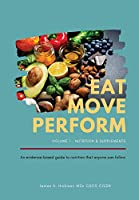 Eat Move Perform: Volume 1 - Nutrition & Supplements
