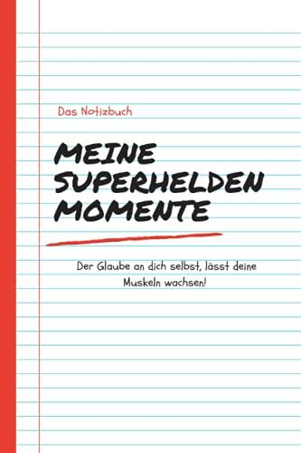 Meine Superhelden Momente: Der Glaube an Dich selbst lässt deine Muskeln wachsen   Achtsamkeits Notizbuch