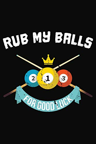 Rub My Balls For Good Luck: Pool Eight Ball Notebook 6x9 Blank Lined Journal Gift