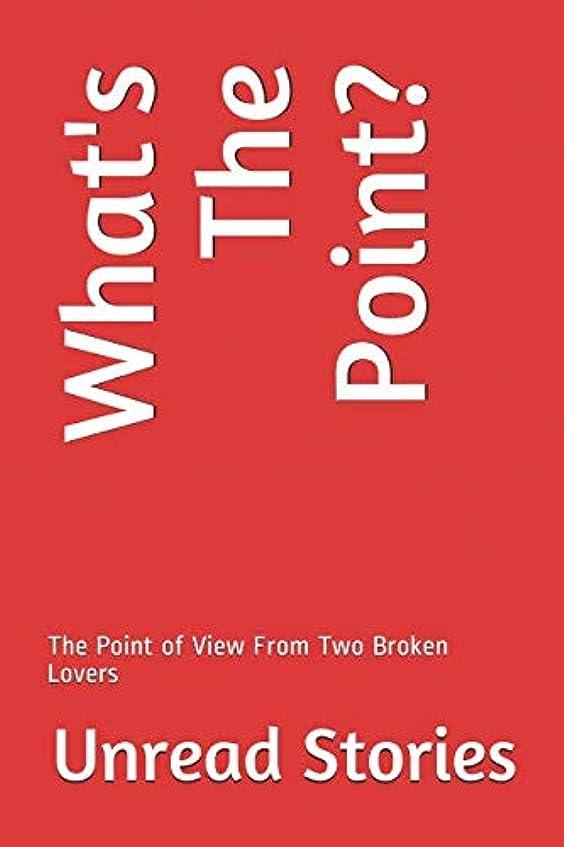 獲物トラフリア王What's The Point?: The Point of View From Two Broken Lovers