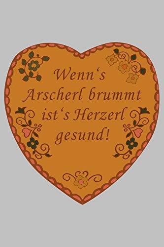 Wenn´s Arscherl brummt ist´s Herzerl gesund!: Notizbuch 6