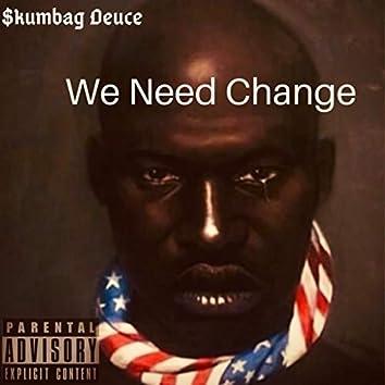 We Need Change
