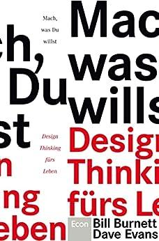 Mach, was Du willst: Design Thinking fürs Leben (German Edition) by [Bill Burnett, Dave Evans, Christoph Bausum]