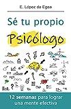 Sé tu propio psicólogo: 12 semanas para lograr una mente efectiva