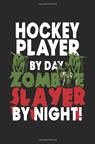 Hockey Player By Day Zombie Slayer By Night!: Hockey Lined Notebook Journal To Write In
