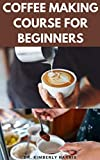 COFFEE MAKING COURSE FOR BEGINNERS: How to make tasty coffees at your comfort zone. (Latte, Espresso, Whipped cream, Americano and so on)