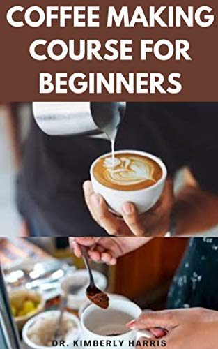 COFFEE MAKING COURSE FOR BEGINNERS: How to make tasty coffees at your comfort zone. (Latte, Espresso, Whipped cream, Americano and so on) (English Edition)