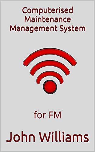 Computerised Maintenance Management System: for FM (English Edition)