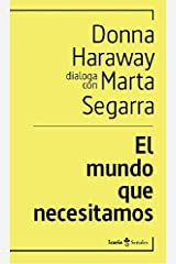 El mundo que necesitamos: Donna Haraway dialoga con Marta Segarra Broché