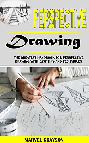 PERSPECTIVE DRAWING: The Greatest Handbook For Perspective Drawing With Easy Tips And Techniques (English Edition)