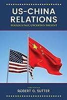 U.S.-China Relations: Perilous Past, Uncertain Present