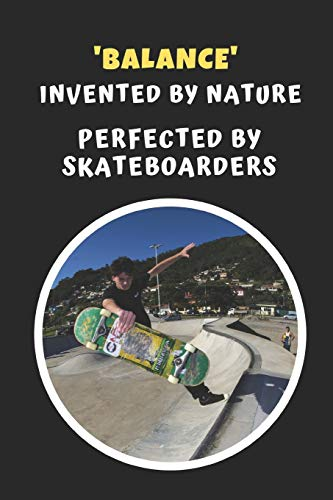 'Balance' - Invented By Nature, Perfected By Skateboarders: Skateboarding Novelty Lined Notebook / Journal To Write In Perfect Gift Item (6 x 9 inches)