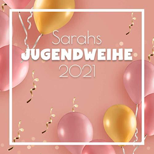 Sarahs Jugendweihe 2021: Gästebuch für die Jugendweihe I Geschenkidee I Album zur Erinnerung für...