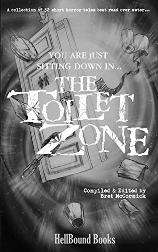 The Toilet Zone: A collection of 32 short horror tales best read over water...