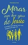 Mirar con Los Ojos De Jesus: Consejos para llevar una vida limpia en el siglo XXI (Varios títulos)