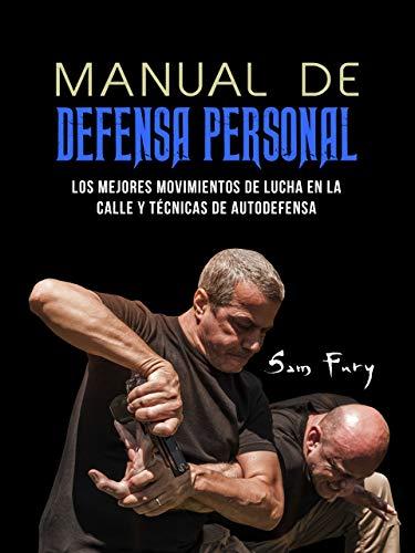 Manual De Defensa Personal: Los Mejores Movimientos De Lucha En La Calle Y Técnicas De...