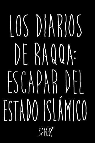 Los diarios de Raqqa: Escapar del Estado Islámico (Kailas No Ficción nº 23) (Spanish Edition)