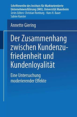 Der Zusammenhang Zwischen Kundenzufriedenheit und Kundenloyalität (Schriftenreihe des Instituts für Marktorientierte Unternehmensführung (IMU), Universität Mannheim)