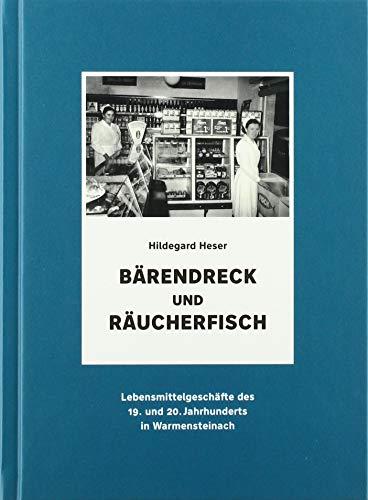 Bärendreck und Räucherfisch: Lebensmittelgeschäfte des 19. und 20. Jahrhunderts in Warmensteinach