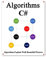 Algorithms C#: Explains Algorithms with Beautiful Pictures Learn it Easy Better and Well Front Cover