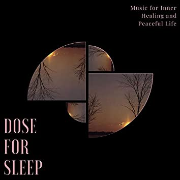 Dose For Sleep - Music For Inner Healing And Peaceful Life