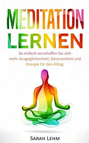 Meditation lernen: So einfach verschaffen Sie sich mehr Ausgeglichenheit, Gelassenheit und Energie für den Alltag