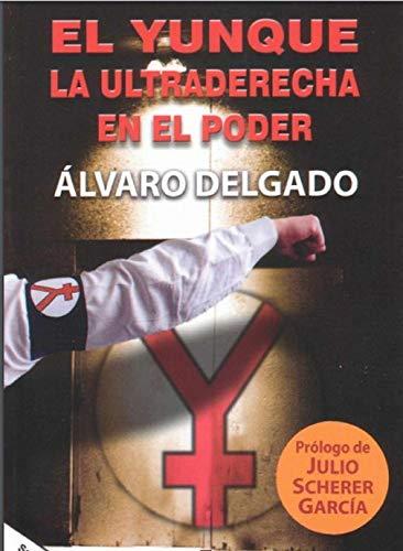 El Yunque La ultraderecha en el poder eBook: Delgado, Alvaro , GARCÍA, JULIO : Amazon.es: Tienda Kindle