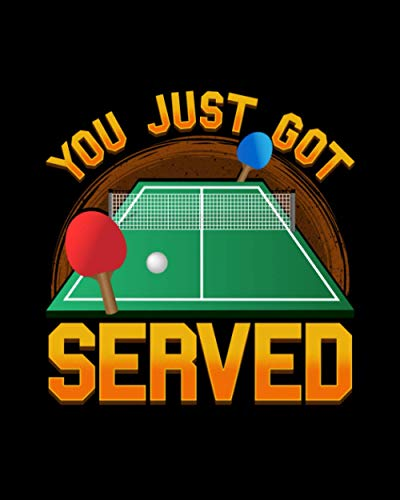 You Just Got Served: Funny You Just Got Served Ping Pong Serve Table Tennis 2021-2022 Weekly Planner & Gratitude Journal (120 Pages, 8