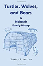 Turtles, Wolves, and Bears: A Mohawk Family History: : A Mohawk Family History