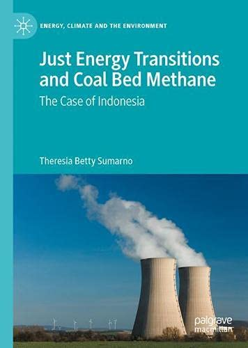 Just Energy Transitions and Coal Bed Methane: The case of Indonesia (Energy, Climate and the Environment)