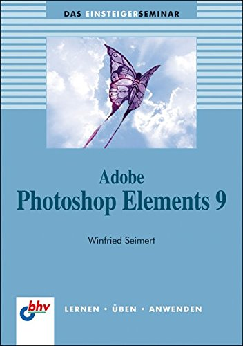 Adobe Photoshop Elements 9 (bhv Einsteigerseminar)