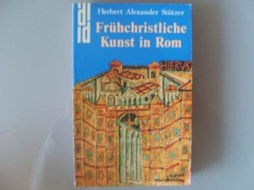 Frühchristliche Kunst in Rom. Katakomben und ihre Malereien - Basiliken und ihre Mosaiken - Skulpturen und Reliefs
