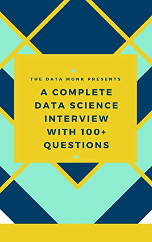 A complete Data Science interview with 100+ Questions: SQL, Python, Statistics, Linear Regression and MS Excel, updated for 2019 (English Edition)