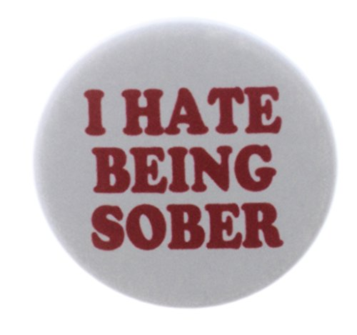 A&T Designs Unisex - I Hate Being Sober 1.25' Pinback Button Pin