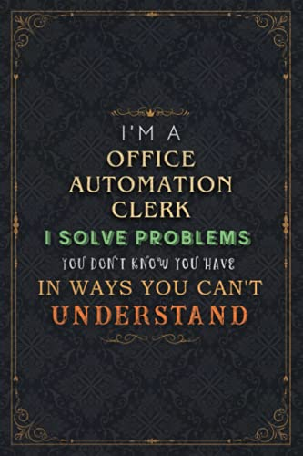 Compare Textbook Prices for Office Automation Clerk Notebook Planner - I'm An Office Automation Clerk I Solve Problems You Don't Know You Have In Ways You Can't Understand Job ... 5.24 x 22.86 cm, Paycheck Budget, Book, Homew  ISBN 9798524234889 by Rocha, Stanley