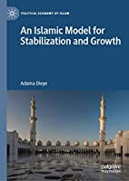An Islamic Model for Stabilization and Growth (Political Economy of Islam)