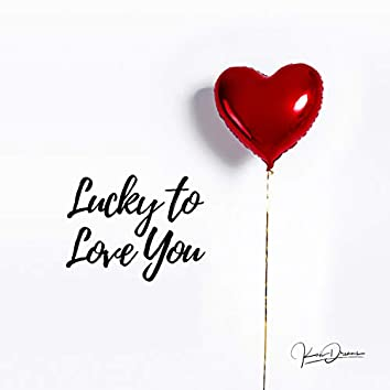 Lucky to Love You
