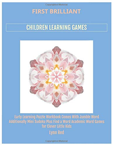 First Brilliant Children Learning Games: Early Learning Puzzle Workbook Comes With Jumble Word Additionally Mini Sudoku Plus Find a Word Academic Word Games for Clever Little Kids