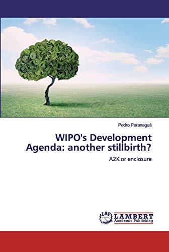 WIPO's Development Agenda: another stillbirth?: A2K or enclosure