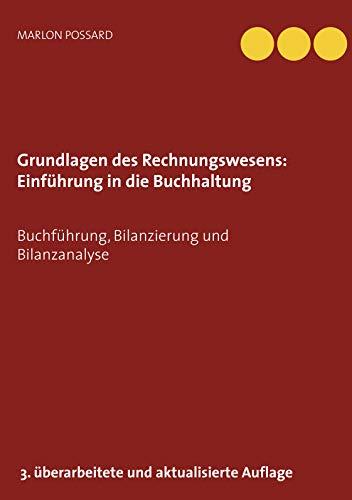 Grundlagen des Rechnungswesens: Einführung in die Buchhaltung: Buchführung, Bilanzierung und Bilanzanalyse, 3. überarbeitete und aktualisierte Auflage 2019