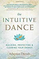 The Intuitive Dance: Building, Protecting & Clearing Your Energy