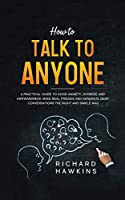 How to Talk to Anyone: A Practical Guide to Avoid Anxiety, Shyness, and Awkwardness. Make Real Friends and Generate Deep Conversations the Right and Simple Way (Your Mind Secret Weapons)