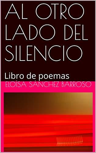 AL OTRO LADO DEL SILENCIO: Libro de poemas
